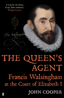 The Queen's Agent : Francis Walsingham at the Court of Elizabeth I, Hardback Book