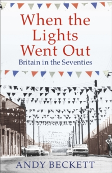 When the Lights Went Out : Britain in the Seventies, Hardback Book