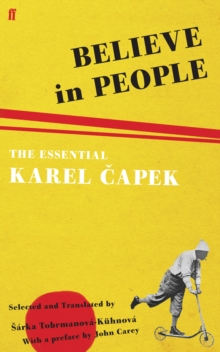 Believe in People : The Essential Karel Capek, Paperback Book