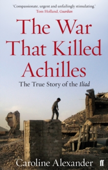 The War That Killed Achilles : The True Story of the Iliad, Paperback Book