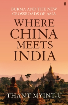 Where China Meets India : Burma and the New Crossroads of Asia, Hardback Book