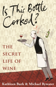 Is This Bottle Corked? : The Secret Life of Wine, Hardback Book
