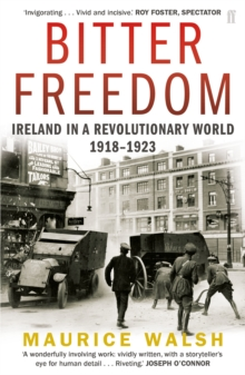 Bitter Freedom : Ireland in A Revolutionary World 1918-1923, Paperback Book