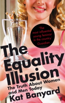 The Equality Illusion : The Truth About Women and Men Today, Paperback Book