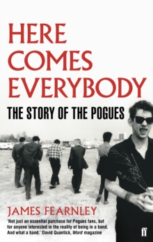 Here Comes Everybody : The Story of the Pogues, Paperback Book