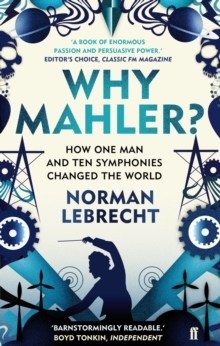 Why Mahler? : How One Man and Ten Symphonies Changed the World, Paperback Book