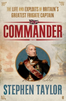Commander : The Life and Exploits of Britain's Greatest Frigate Captain, Hardback Book