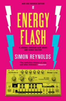 Energy Flash : A Journey Through Rave Music and Dance Culture, Paperback Book