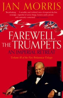 Farewell the Trumpets : An Imperial Retreat, Volume 3 Pax Britannica Trilogy, Paperback Book