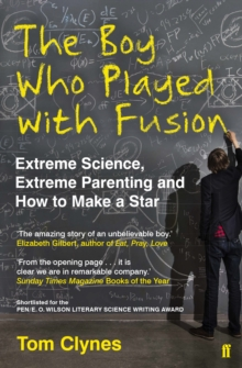The Boy Who Played with Fusion : Extreme Science, Extreme Parenting and How to Make a Star, Paperback Book