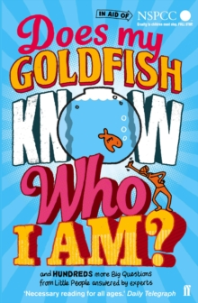 Does My Goldfish Know Who I am? : And Hundreds More Big Questions from Little People Answered by Experts, Paperback Book