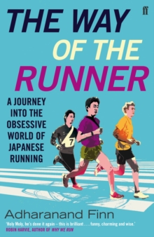 The Way of the Runner : A Journey into the Obsessive World of Japanese Running, Paperback Book