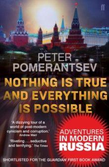 Nothing is True and Everything is Possible : Adventures in Modern Russia, Paperback Book