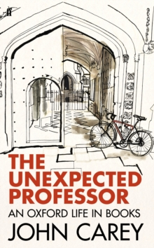 The Unexpected Professor : An Oxford Life in Books, Hardback Book