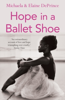 Hope in a Ballet Shoe : Orphaned by War, Saved by Ballet: an Extraordinary Story, Paperback Book
