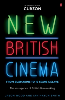 New British Cinema from Submarine 39 to 12 Years a Slave : The Resurgence of British Film-Making, Paperback Book