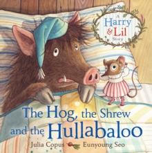 The Hog, the Shrew and the Hullabaloo, Hardback Book