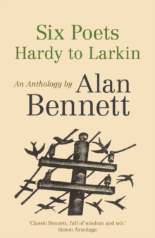 Six Poets: Hardy to Larkin : An Anthology by Alan Bennett, Paperback Book