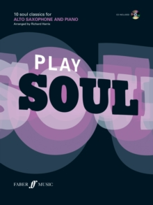 Play Soul : 10 Soul Classics for Alto Saxophone, and Piano Alto Saxophone, Paperback Book
