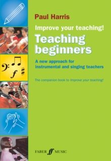 Improve Your Teaching: Teaching Beginners : A New Approach for Instrumental and Singing Teachers, Paperback Book