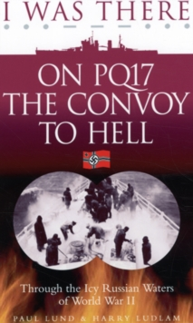 I Was There on PQ17 the Convoy to Hell : Through the Icy Russian Waters of World War II, Paperback Book
