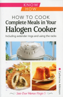 How to Cook Complete Meals in Your Halogen Cooker, Know How : Step-by-Step, Paperback Book
