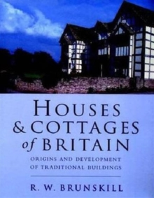 Houses and Cottages of Britain : Origins and Development of Traditional Buildings, Paperback Book