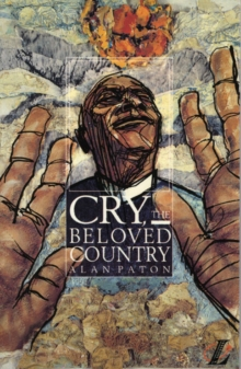 Cry, the Beloved Country : A Story of Comfort in Desolation, Paperback Book