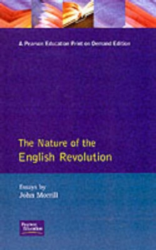The Nature of the English Revolution : Essays by John Morrill, Paperback Book