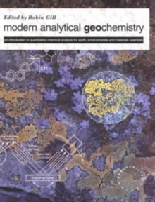 Modern Analytical Geo-chemistry : An Introduction to Quantitative Chemical Analysis Techniques for Earth, Environmental and Materials Scientists, Paperback Book