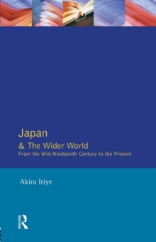 Japan and the Wider World : From the Mid-nineteenth Century to the Present, Paperback Book
