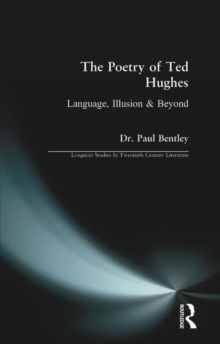 The Poetry of Ted Hughes : Language, Illusion and Beyond, Paperback Book