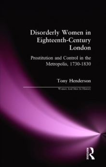 Disorderly Women in Eighteenth-century London : Prostitution and the Metropolis, 1730-1830, Paperback Book