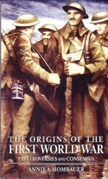 The Origins of the First World War : Controversies and Consensus, Paperback Book