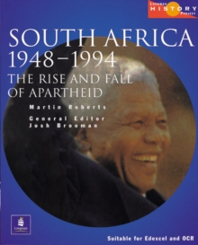 Longman History Project South Africa 1948-1994 : The Rise and Fall of Apartheid : Updated to Cover the ANC Governments of Mandela and Mbeki, 1994-2000, Paperback Book