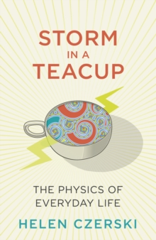 Storm in a Teacup : The Physics of Everyday Life, Hardback Book