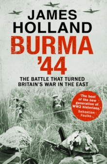 Burma '44 : The Battle That Turned Britain's War in the East, Hardback Book