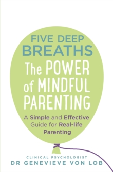 Five Deep Breaths : The Power of Mindful Parenting, Paperback Book