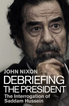Debriefing the President : The Interrogation of Saddam Hussein, Hardback Book