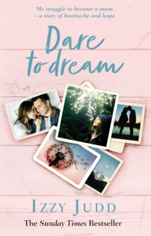 Dare to Dream : My Struggle to Become a Mum - A Story of Heartache and Hope, Hardback Book