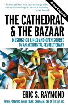 The Cathedral and the Bazaar : Musings on Linux and Open Source by an Accidental Revolutionary, Paperback Book