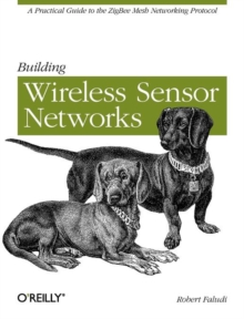 Building Wireless Sensor Networks : With ZigBee, XBee, Arduino, and Processing, Paperback Book