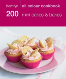 200 Mini Cakes & Bakes: Hamlyn All Colour Cookbook, Paperback Book