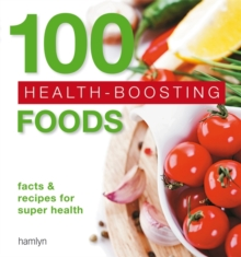 100 Health-Boosting Foods : Facts and Recipes for Super Health, Paperback Book