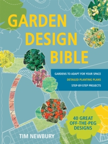 Garden Design Bible : 40 Great off-the-Peg Designs - Detailed Planting Plans - Step-by-Step Projects - Gardens to Adapt for Your S, Paperback Book