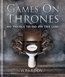 Games on Thrones : 100 Things to Do on the Loo, Hardback Book