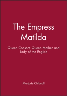 The Empress Matilda : Queen Consort, Queen Mother and Lady of the English, Paperback Book