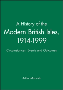 A History of the Modern British Isles, 1914-1999 : Circumstances, Events and Outcomes Circumstances, Events and Outcomes, Paperback Book