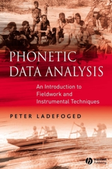 Phonetic Data Analysis : An Introduction to Fieldwork and Instrumental Techniques, Paperback Book