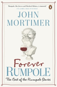 Forever Rumpole : The Best of the Rumpole Stories, Paperback Book
